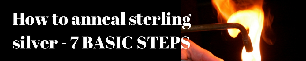 How to anneal sterling silver - 7 BASIC STEPS