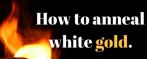 How to anneal white gold. The answer may surprise you.