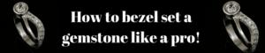 How to bezel set like a pro